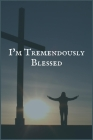 I'm Tremendously Blessed: The Painkillers Addiction and Recovery Writing Notebook Cover Image