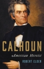 Calhoun: American Heretic Cover Image