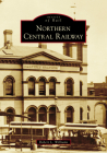 Northern Central Railway (Images of Rail) Cover Image