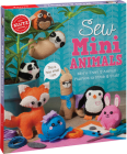 Sew Mini Animals: More Than 12 Animal Plushies to Stitch & Stuff Cover Image