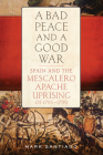 A Bad Peace and a Good War: Spain and the Mescalero Apache Uprising of 1795-1799 Cover Image