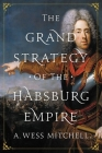 The Grand Strategy of the Habsburg Empire Cover Image