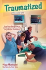 Traumatized: A New Nurse Manager Tries to Instill Discipline in the Trauma Unit Only to Become Traumatized! Cover Image
