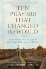 Ten Prayers That Changed the World: Extraordinary Stories of Faith That Shaped the Course of History Cover Image