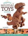 Animated Animal Toys in Wood: 20 Projects That Walk, Wobble & Roll Cover Image