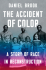 The Accident of Color: A Story of Race in Reconstruction Cover Image