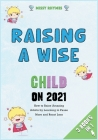 Raising a Wise Child on 2021 [3 in 1]: How to Raise Amazing Adults by Learning to Pause More and React Less Cover Image