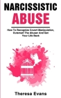 Narcissistic Abuse: How To Recognize Covert Manipulation, Outsmart The Abuser And Get Your Life Back Cover Image