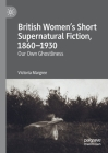 British Women's Short Supernatural Fiction, 1860-1930: Our Own Ghostliness Cover Image