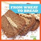 From Wheat to Bread (Where Does It Come From?) Cover Image