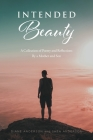 Intended Beauty: A Collection of Poetry and Reflections By a Mother and Son Cover Image