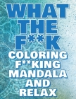 What the F**k - Coloring Mandala to Relax - Coloring Book for Adults: Press the Relax Button you have in your head - Colouring book for stressed adult Cover Image