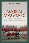 Magical Maygars: The Rise and Fall of the World's Once Greatest Football Team Cover Image