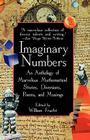 Imaginary Numbers: An Anthology of Marvelous Mathematical Stories, Diversions, Poems, and Musings Cover Image