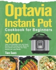Optavia Instant Pot Cookbook for Beginners: 300+ Tasty and Effortless Lean and Green Recipes with Fueling Hacks Meals for Your Instant Pot to Help You Cover Image