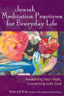 Jewish Meditation Practices for Everyday Life: Awakening Your Heart, Connecting with God Cover Image