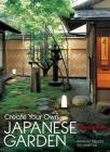 Create Your Own Japanese Garden: A Practical Guide Cover Image
