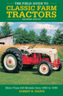 The Field Guide to Classic Farm Tractors, Expanded Edition: More Than 400 Models from 1900 to 1990 Cover Image
