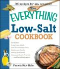 The Everything Low Salt Cookbook Book: 300 Flavorful Recipes to Help Reduce Your Sodium Intake (Everything®) Cover Image