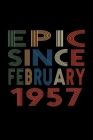 Epic Since February 1957: Birthday Gift for 63 Year Old Men and Women Cover Image