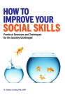 How to Improve Your Social Skills: Practical Exercises and Techniques for the Socially Challenged Cover Image