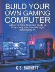 Build Your Own Gaming Computer: A Step-by-Step Illustrated Guide to Assembling Your Ultimate High-Performance PC Cover Image
