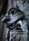 Church Curiosities: Strange Objects and Bizarre Legends (Shire Library) Cover Image