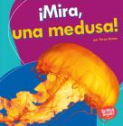 ¡mira, Una Medusa! (Look, a Jellyfish!) Cover Image