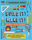 Build It! Make It!: Makerspace Models. Build Anything from a Water Powered Rocket to Working Robots to Become a Super Engineer Cover Image