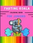 Farting koala coloring book for juniors: Funny & amazing collection of silly koala coloring book for kids, toddlers, boys & girls: Fun kid coloring bo Cover Image