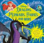 Dragons, Mermaids, Fairies, and More (Disney) Cover Image