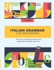 Italian Grammar For Beginners: The most complete textbook and workbook for Italian Learners Cover Image