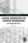 Critical Perspectives on Coercive Interventions: Law, Medicine and Society (Routledge Frontiers of Criminal Justice) Cover Image