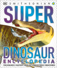 Super Dinosaur Encyclopedia: The Biggest, Fastest, Coolest Prehistoric Creatures (Super Encyclopedias) Cover Image