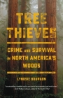Tree Thieves: Crime and Survival in North America's Woods Cover Image