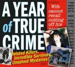 A Year of True Crime Page-A-Day Calendar 2019: Twisted Killers, Incredible Survivors, Unsolved Mysteries! Cover Image