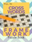 Fill In Crosswords Framework Puzzle Book: Word Search And Crossword Puzzle Books, Find Puzzles for Relaxation, A Unique Gift for Seniors, Adults, and Cover Image