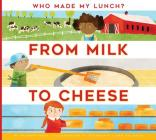 From Milk to Cheese (Who Made My Lunch?) Cover Image