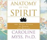 Anatomy of the Spirit: The Seven Stages of Power and Healing Cover Image