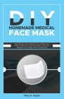 DIY Homemade Medical Face Mask: Step By Step User Guide On How To Make Your Fabric Protective Surgical Face Mask To Prevent Diseases, Flu, Disease, Vi Cover Image