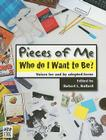Pieces of Me: Who Do I Want to Be? Voices for and by Adopted Teens Cover Image