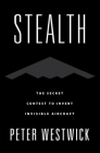Stealth: The Secret Contest to Invent Invisible Aircraft Cover Image