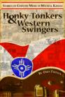 Honky Tonkers & Western Swingers: Stories of Country Music in Wichita, Kansas Cover Image