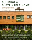 Building a Sustainable Home: Practical Green Design Choices for Your Health, Wealth, and Soul Cover Image
