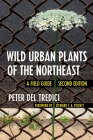 Wild Urban Plants of the Northeast: A Field Guide Cover Image
