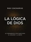 La Lógica de Dios: 52 Fundamentos Cristianos Para El Corazón Y La Mente Cover Image