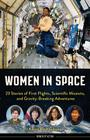 Women in Space: 23 Stories of First Flights, Scientific Missions, and Gravity-Breaking Adventures (Women of Action #7) Cover Image