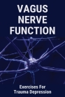 Vagus Nerve Function: Exercises For Trauma Depression: Where Is The Vagus Nerve Located Cover Image