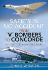 Safety Is No Accident - From 'v' Bombers to Concorde: A Flight Test Engineer's Story Cover Image