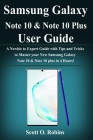 Samsung Galaxy Note 10 & Note 10 Plus User Guide: A Newbie to Expert Guide with Tips and Tricks to Master your New Samsung Galaxy Note 10 & Note plus Cover Image